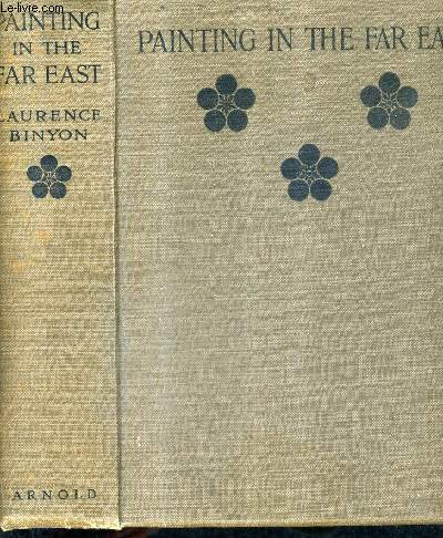 PAINTING IN THE FAR EAST AN INTRODUCTION TO THE HISOTRY OF PICTURIAL ART IN ASIA ESPECILLAY CHINA AND JAPAN - FOURTH EDITION REVISED THROUGHOUT.