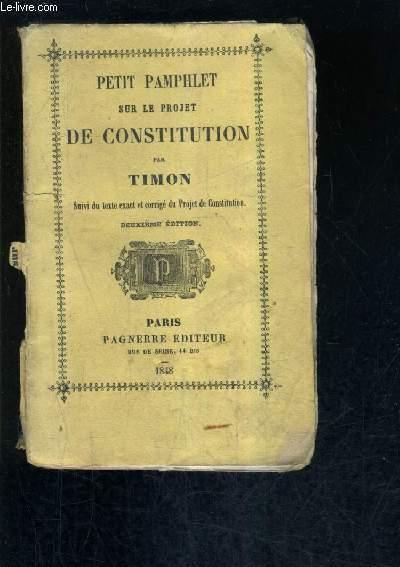 PETIT PAMPHLET SUR LE PROJET DE CONSTITUTION - SUIVI DU TEXTE EXACT ET CORRIGE DU PROJET DE CONSTITUTION - 2E EDITION.