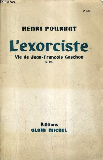 L'EXORCISTE VIE DE JEAN FRANCOIS GASCHON.