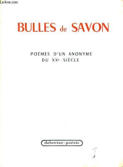 BULLES DE SAVON - POEMES D'UN ANONYME DU XXE SIECLE.