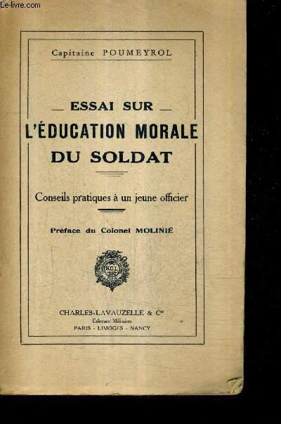 ESSAI SUR L'EDUCATION MORALE DU SOLDAT - CONSEILS PRATIQUES A UN JEUNE OFFICIER.
