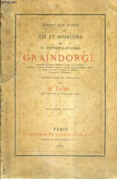 NOTES SUR PARIS - VIE ET OPINIONS DE M.FREDERIC THOMAS GRAINDORGE - RECUEILLIES ET PUBLIEES PAR H.TAINE / 2E EDITION.