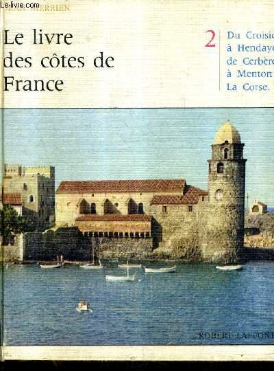 LE LIVRE DES COTES DE FRANCE - TOME 2 : DU CROISIC A HENDAYE DE CERBERE A MENTON LA CORSE.