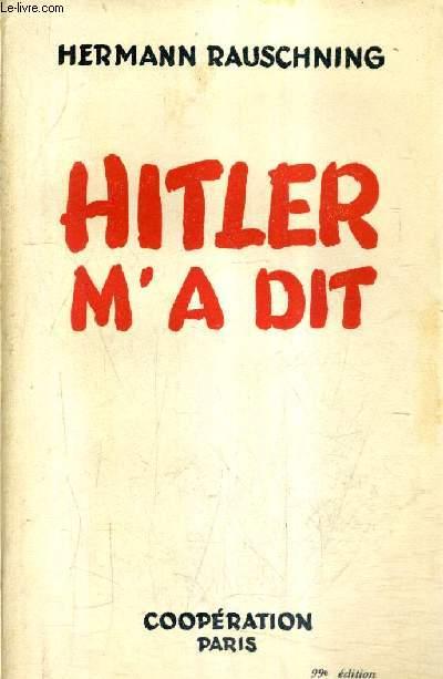 HITLER M'A DIT - CONFIDENCES DU FUHRER SUR SON PLAN DE CONQUETE DU MONDE / 99E EDITION.