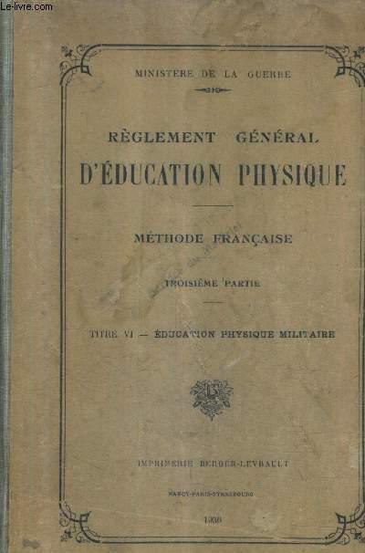 REGLEMENT GENERAL D'EDUCATION PHYSIQUE - METHODE FRANCAISE - 3E PARTIE - TITRE VI - EDUCATION PHYSIQUE MILITAIRE.