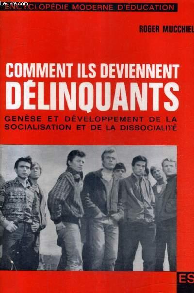 COMMENT ILS DEVIENNENT DELINQUANTS - GENESE ET DEVELOPPEMENT DE LA SOCIALISATION ET DE LA DISSOCIALITE / 3E EDITION.