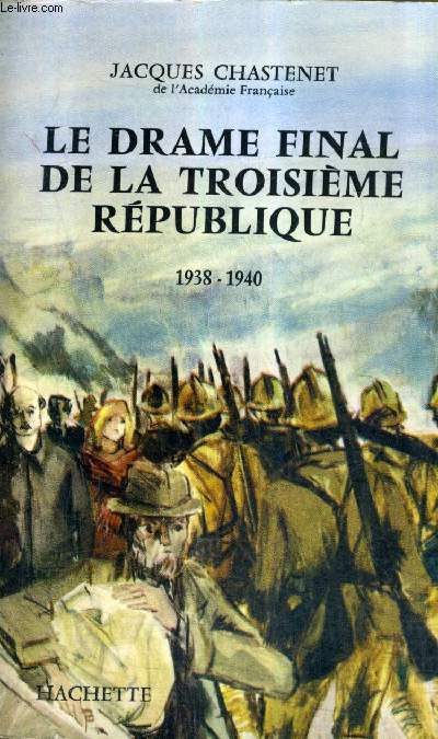 LE DRAME FINAL DE LA TROISIEME REPUBLIQUE 1938-1940.