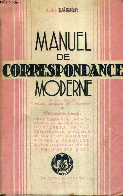 MANUEL DE CORRESPONDANCE MODERNE / 2E EDITION REVUE CORRIGEE ET AUGMENTEE.