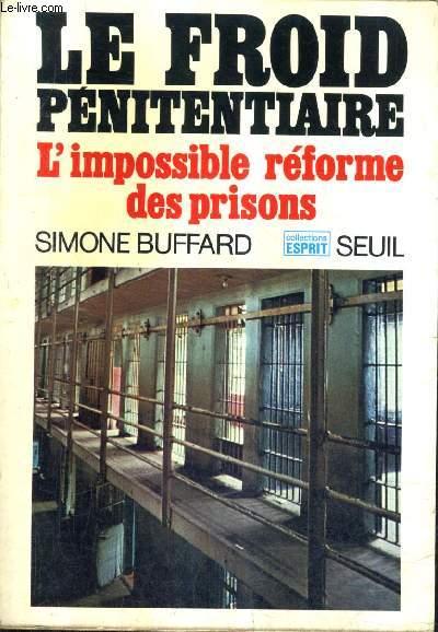 LE FROID PENITENTIAIRE L'IMPOSSIBLE REFORME DES PRISONS.