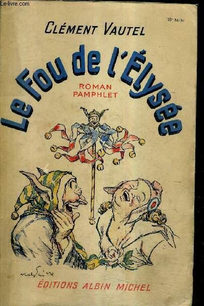 LE FOU DE L'ELYSEE - ROMAN PAMPHLET.