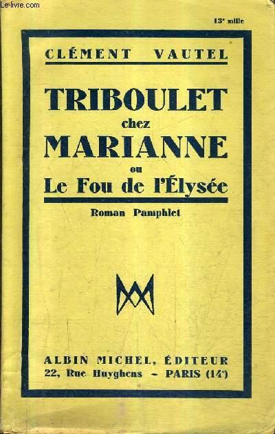 TRIBOULET CHEZ MARIANNE OU LE FOU DE L'ELYSEE - ROMAN PAMPHLET.