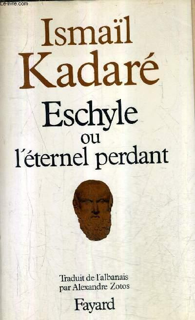 ESCHYLE OU L'ETERNEL PERDANT - ESSAI.
