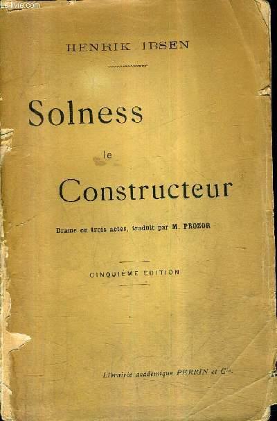 SOLNESS LE CONSTRUCTEUR - DRAME EN TROIS ACTES / 5E EDITION.