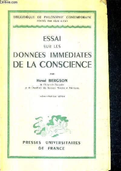 ESSAI SUR LES DONNEES IMMEDIATES DE LA CONSCIENCE / 68E EDITION.