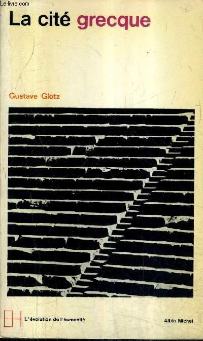 LA CITE GRECQUE - LE DEVELOPPEMENT DES INSTITUTIONS / COLLECTION L'EVOLUTION DE L'HUMANITE N°1.