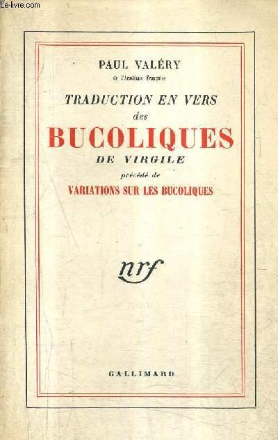 TRADUCTION EN VERS DES BUCOLIQUES DE VIRGOLE PRECEDE DE VARIATIONS SUR LES BUCOLIQUES.