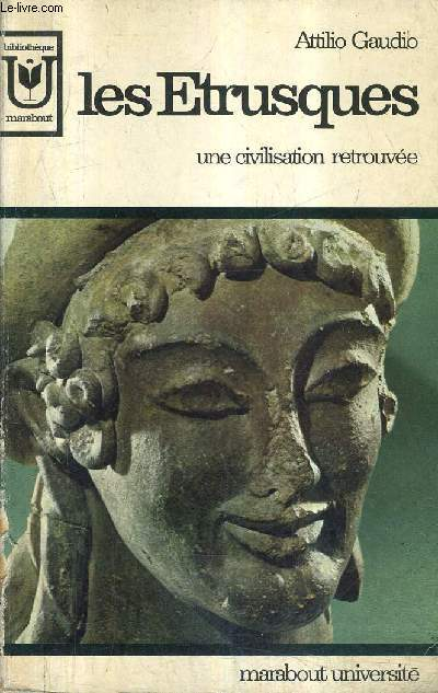 LES ETRUSQUES UNE CIVILISATION RETROUVEE / COLLECTION MARABOUT UNIVERSITE N°186.