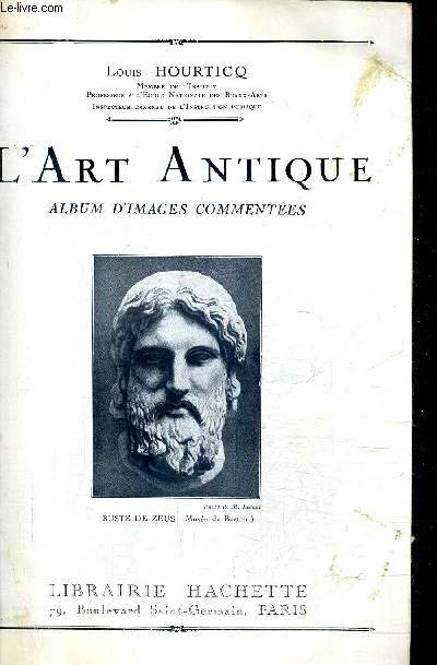 L'ART ANTIQUE ALBUM D'IMAGES COMMENTEES.
