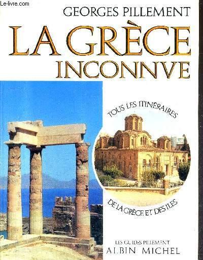 LA GRECE INCONNUE - ITINERAIRES ARCHEOLOGIQUES.