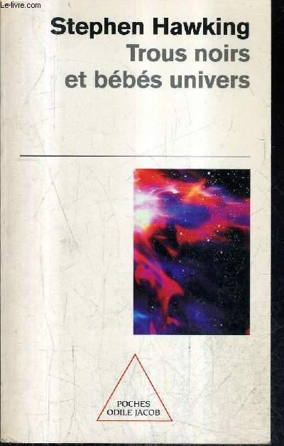 TROUS NOIRS ET BEBES UNIVERS ET AUTRES ESSAIS.