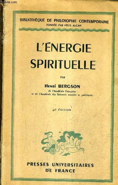 L'ENERGIE SPIRITUELLE ESSAIS ET CONFERENCES - BIBLIOTHEQUE DE PHILOSOPHIE CONTEMPORAINE / 42E EDITION.