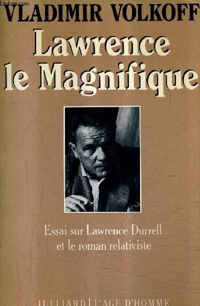 LAWRENCE LE MAGNIFIQUE - ESSAI SUR LAWRENCE ET LE ROMAN RELATIVISTE.