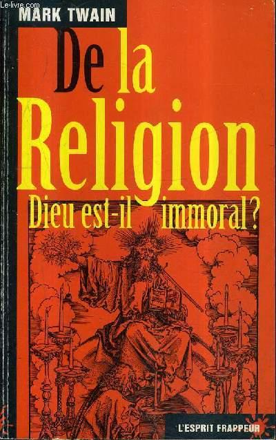 DE LA RELIGION DIEU EST IL IMMORAL ?.