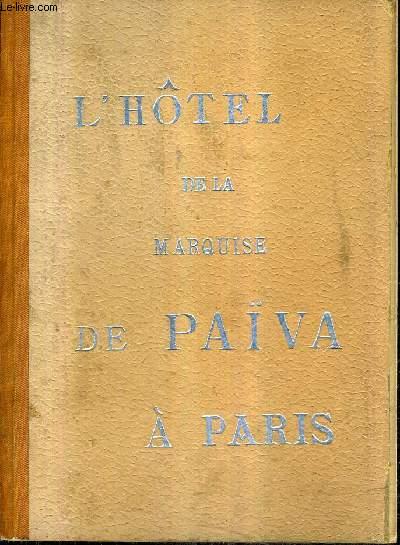UN HOTEL CELEBRE SOUS LE SECOND EMPIRE - L'HOTEL PAIVA SES MERVEILLES PRECEDE DE L'ANCIEN HOTEL DE LA MARQUISE DE PAIVA.