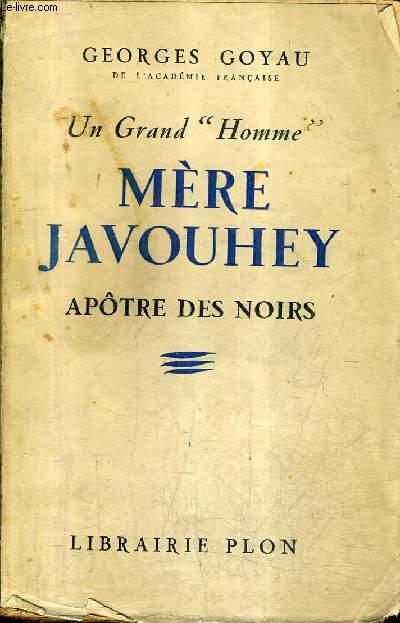 ERE JAVOUHEY APOTRE DES NOIRS / COLLECTION UN GRAND HOMME.