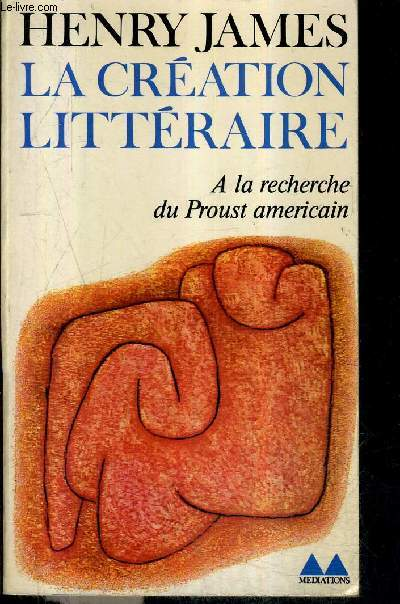 LA CREATION LITTERAIRE - A LA RECHERCHE DU PROUST AMERICAIN / BIBLIOTHEQUE MEDIATIONS N°209.