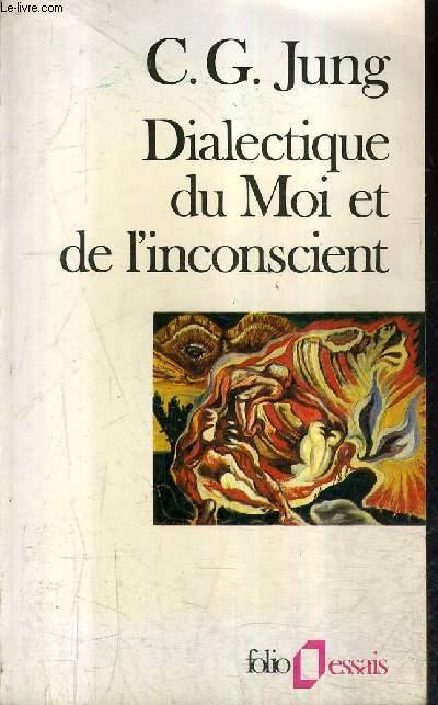 DIALECTIQUE DU MOI ET L'INCONSCIENT / EDITION REVUE ET CORRIGEE / COLLECTION FOLIO ESSAIS N°46.