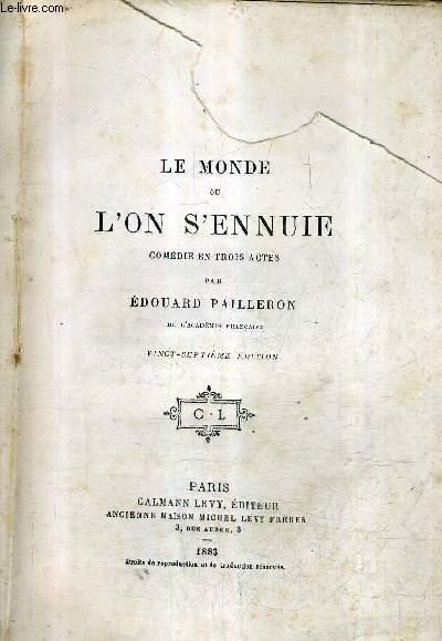 LE MONDE OU L'ON S'ENNUIE COMEDIE EN TROIS ACTES / 27E EDITION.