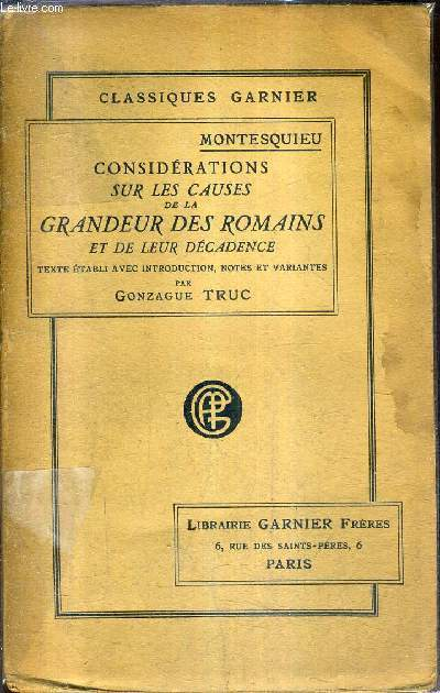 CONSIDERATIONS SUR LES CAUSES DE LA GRANDEUR DES ROMAINS ET DE LEUR DECADENCE AVEC LE DIALOGUE DE SYLLA ET D'EUCRATE LYSIMAQUE DISSERTATION SUR LA POLITIQUE DES ROMAINS DANS LA RELIGION LE DISCOURS SUR CICERON ETC .. - COLLECTION CLASSIQUES GARNIER.