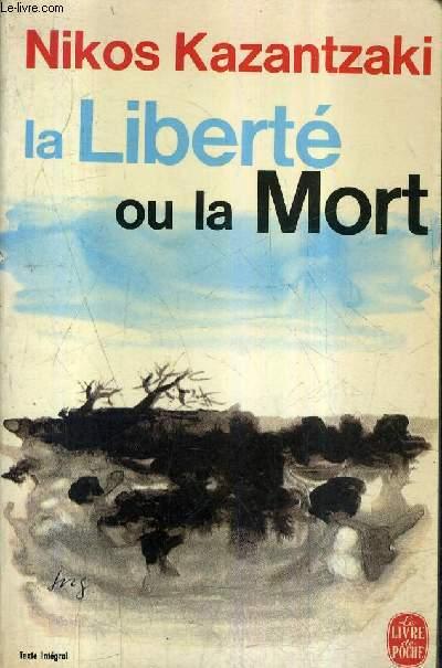 LA LIBERTE OU LA MORT - COLLECTION LE LIVRE DE POCHE N°1714 .
