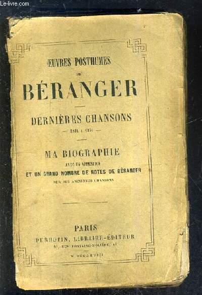 OEUVRES POSTHUMES DE BERANGER - DERNIERES CHANSONS 1834 A 1854 - MA BIOGRAPHIE AVEC UN APPENDICE ET UN GRAND NOMBRE DE NOTES DE BERANGER SUR SES ANCIENNES CHANSONS.