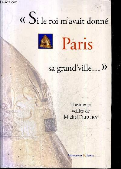 SI LE ROI M'AVAIT DONNE PARIS SA GRAND'VILLE ...
