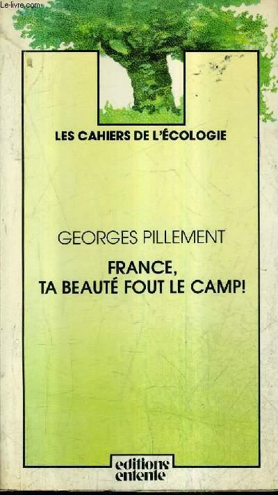 FRANCE TA BEAUTE FOUT LE CAMP ! / COLLECTION LES CAHIERS DE L'ECOLOGIE + ENVOI DE L'AUTEUR .