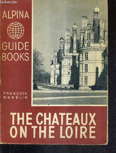 THE CHATEAUX ON THE LOIRE / ALPINA GUIDE BOOKS.