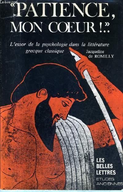 PATIENCE MON COEUR L'ESSOR DE LA PSYCHOLOGIE DANS LA LITTERATURE GRECQUE CLASSIQUE .