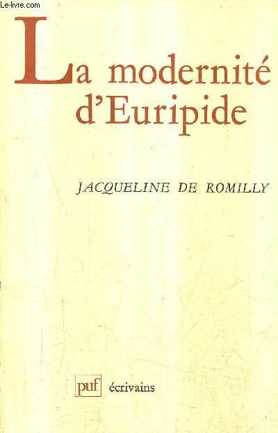 LA MODERNITE D'EURIPIDE / COLLECTION ECRIVAINS.