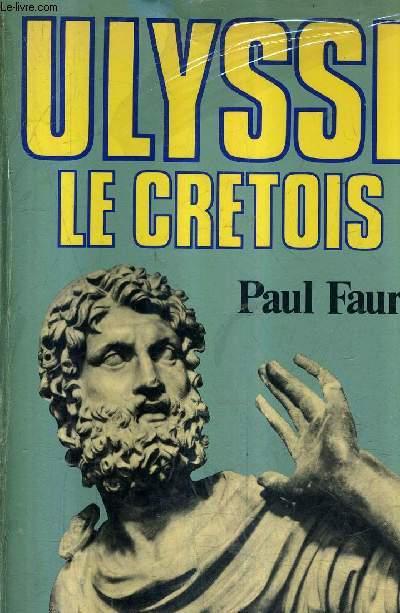 ULYSSE LE CRETOIS (XIIIE SIECLES AVANT J.-C.).