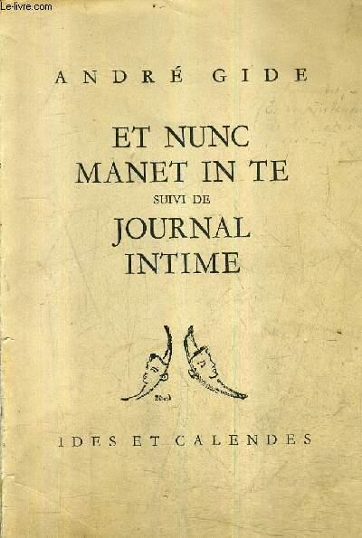 ET NUNC MANET IN TE SUIVI DE JOURNAL INTIME / COLLECTION IDES ET CALENDES.