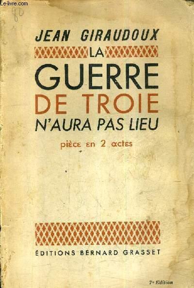LA GUERRE DE TROIE N'AURA PAS LIEU - PIECE EN 2 ACTES / 7e edition.