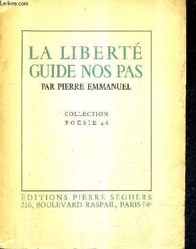 LA LIBERTE GUIDE NOS PAS - COLLECTION POESIE 46.