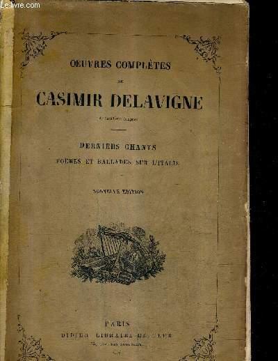 OEUVRES COMPLETES DE CASIMIR DELAVIGNE - DERNIERS CHANTS POEMES ET BALLADES SUR L'ITALIE - NOUVELLE EDITION.