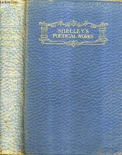 THE POEMS OF PERCY BYSSHE SHELLEY WITH MEMOIR EXPLANATORY NOTES ETC.