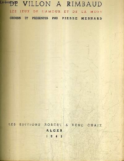 DE VILLON A RIMBAUD LES JEUX DE L'AMOUR ET DE LA MORT - CHOISIS ET PRESENTES PAR PIERRE MESNARD.