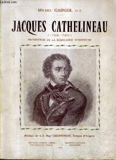 JACQUES CATHELINEAU (1759-1793) PROMOTEUR DE LA RESISTANCE VENDEENNE + ENVOI DE L'AUTEUR .