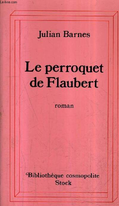 LE PERROQUET DE FLAUBERT / COLLECTION BIBLIOTHEQUE COSMOPOLITE .
