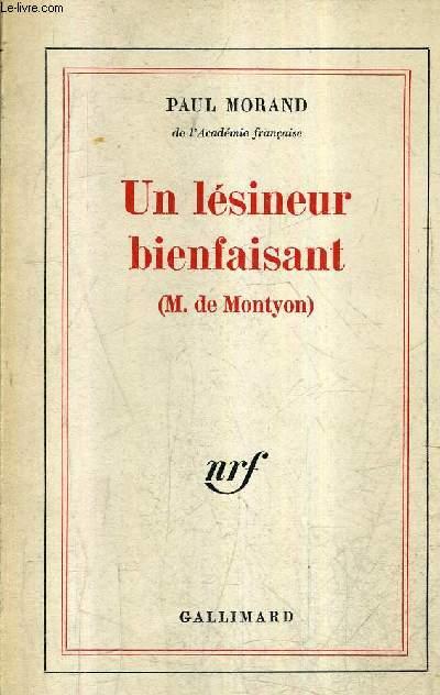 UN LESINEUR BIENFAISANT (M.DE MONTYON) - CENT CINQUANTE ET UNIEME COMPLIMENT PANEGYRIQUE EN L'HONNEUR DE M. DE MONTYON.